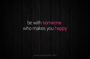 bewithsomewhomakesyouhappy